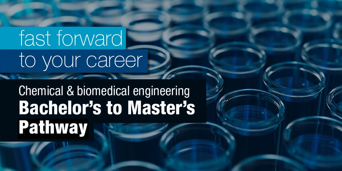 Chemical & Biomedical engineering bachelor's to master's program
